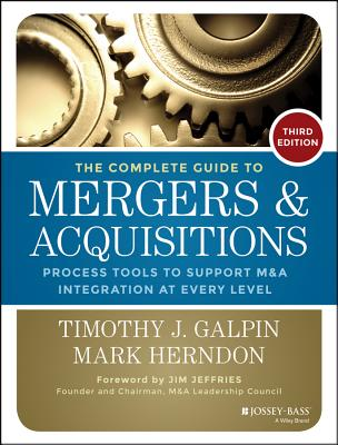 The Complete Guide to Mergers and Acquisitions By Galpin, Timothy J.